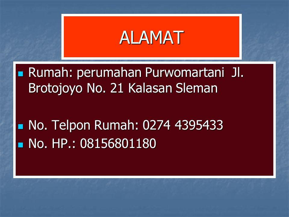 ALAMAT Rumah: perumahan Purwomartani Jl. Brotojoyo No. 21 Kalasan Sleman. No. Telpon Rumah: 0274 4395433.