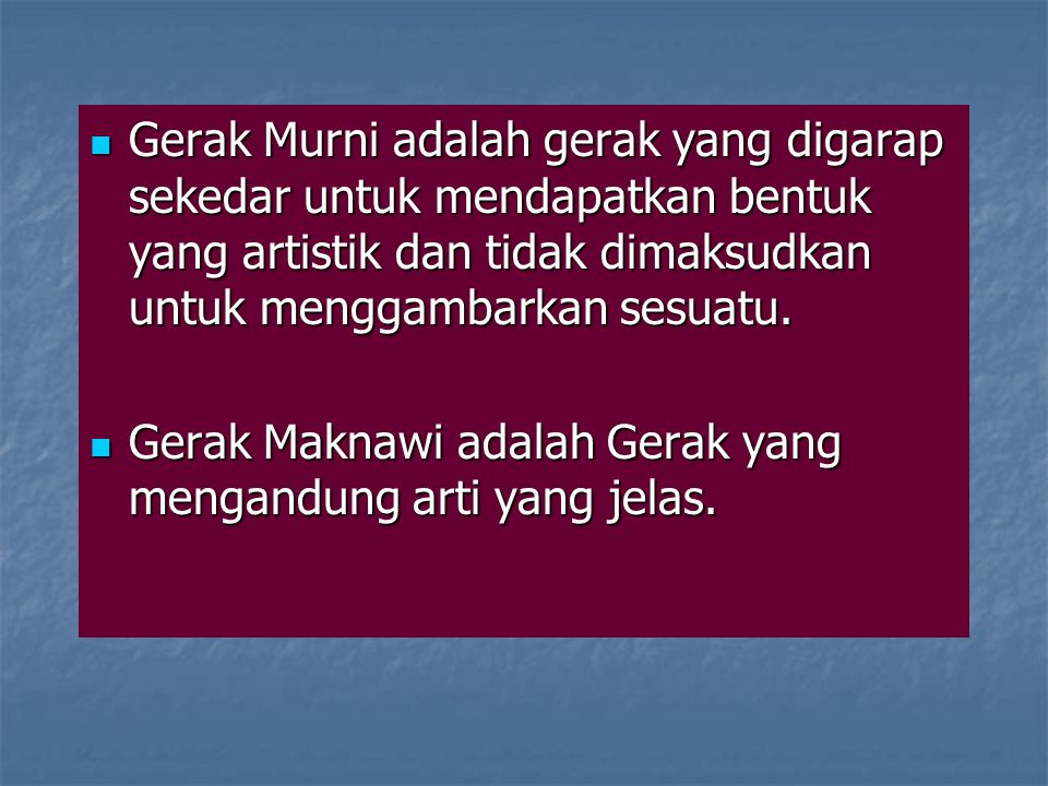 Gerak Murni adalah gerak yang digarap sekedar untuk mendapatkan bentuk yang artistik dan tidak dimaksudkan untuk menggambarkan sesuatu.