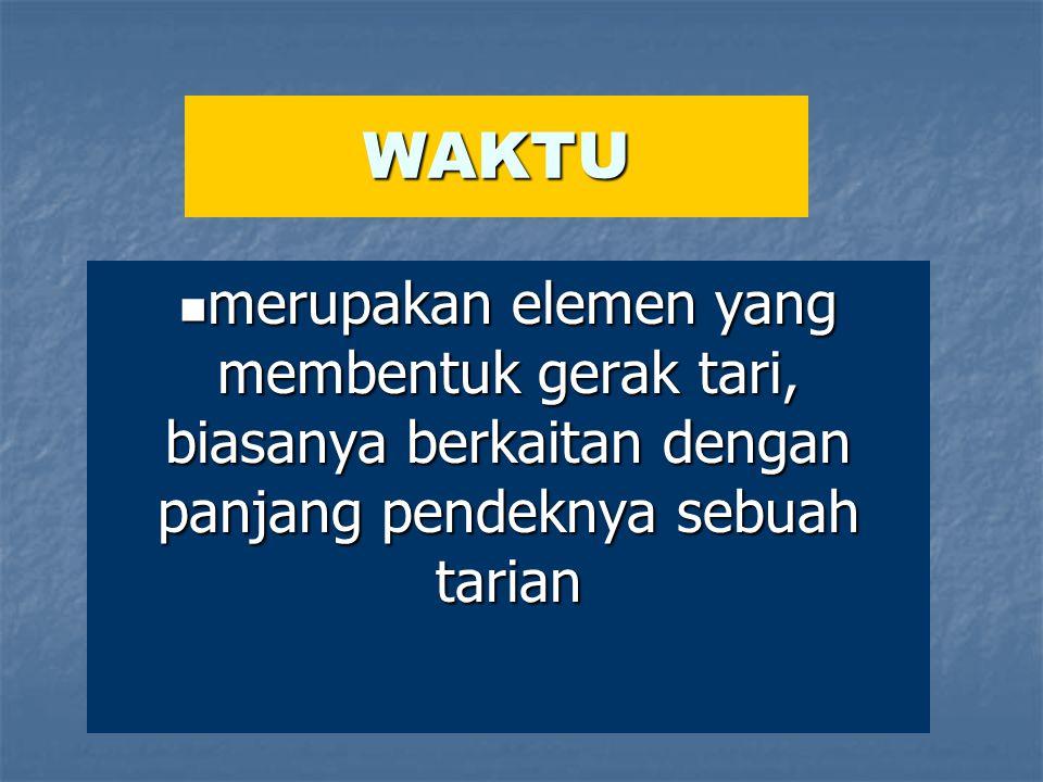 WAKTU merupakan elemen yang membentuk gerak tari, biasanya berkaitan dengan panjang pendeknya sebuah tarian.