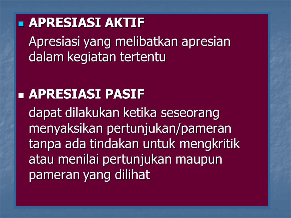 APRESIASI AKTIF Apresiasi yang melibatkan apresian dalam kegiatan tertentu. APRESIASI PASIF.
