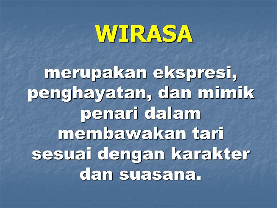 WIRASA merupakan ekspresi, penghayatan, dan mimik penari dalam membawakan tari sesuai dengan karakter dan suasana.