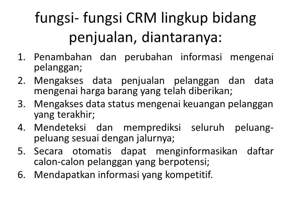fungsi- fungsi CRM lingkup bidang penjualan, diantaranya: