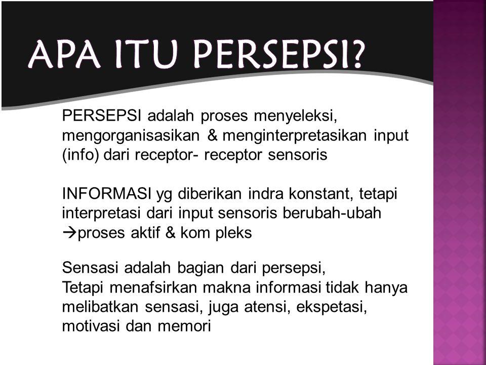 Apa itu persepsi PERSEPSI adalah proses menyeleksi, mengorganisasikan & menginterpretasikan input (info) dari receptor- receptor sensoris.