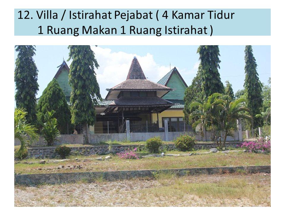 12. Villa / Istirahat Pejabat ( 4 Kamar Tidur 1 Ruang Makan 1 Ruang Istirahat )