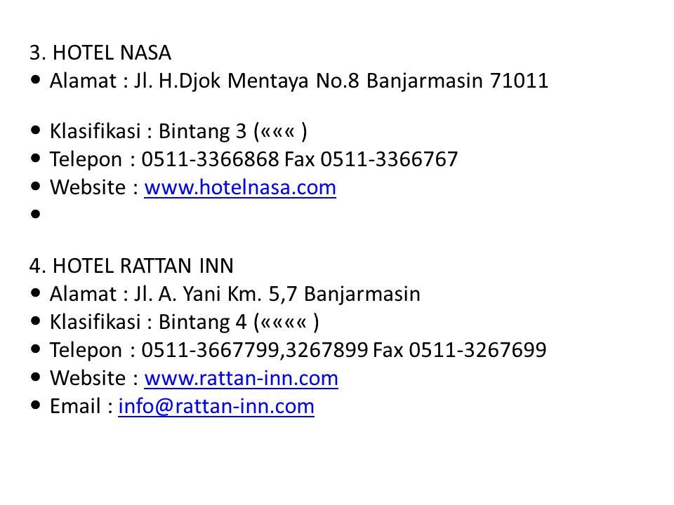 3. HOTEL NASA Alamat : Jl. H.Djok Mentaya No.8 Banjarmasin 71011. Klasifikasi : Bintang 3 (««« ) Telepon : 0511-3366868 Fax 0511-3366767.