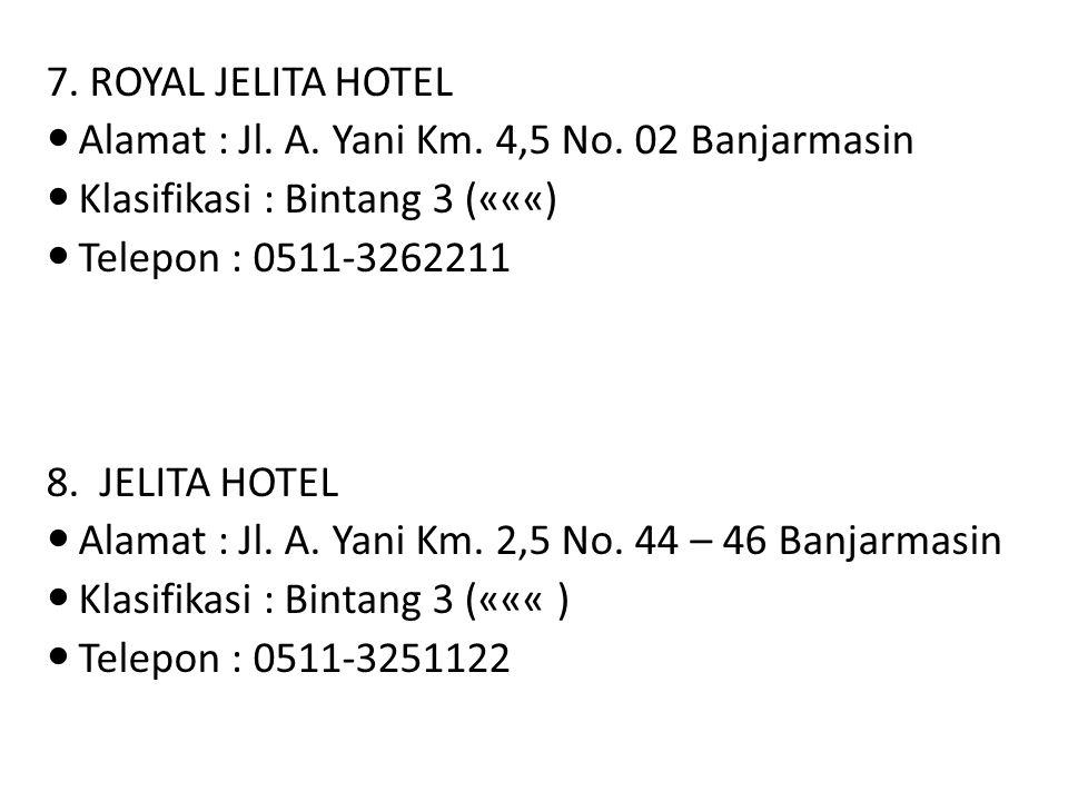 7. ROYAL JELITA HOTEL Alamat : Jl. A. Yani Km. 4,5 No. 02 Banjarmasin. Klasifikasi : Bintang 3 («««)