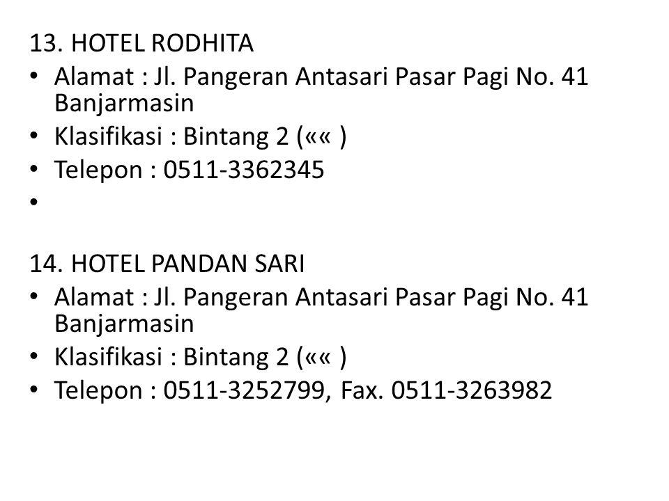 13. HOTEL RODHITA Alamat : Jl. Pangeran Antasari Pasar Pagi No. 41 Banjarmasin. Klasifikasi : Bintang 2 («« )