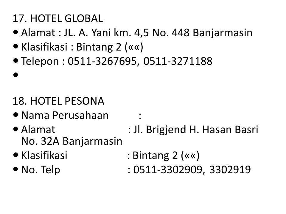 17. HOTEL GLOBAL Alamat : JL. A. Yani km. 4,5 No. 448 Banjarmasin. Klasifikasi : Bintang 2 (««) Telepon : 0511-3267695, 0511-3271188.