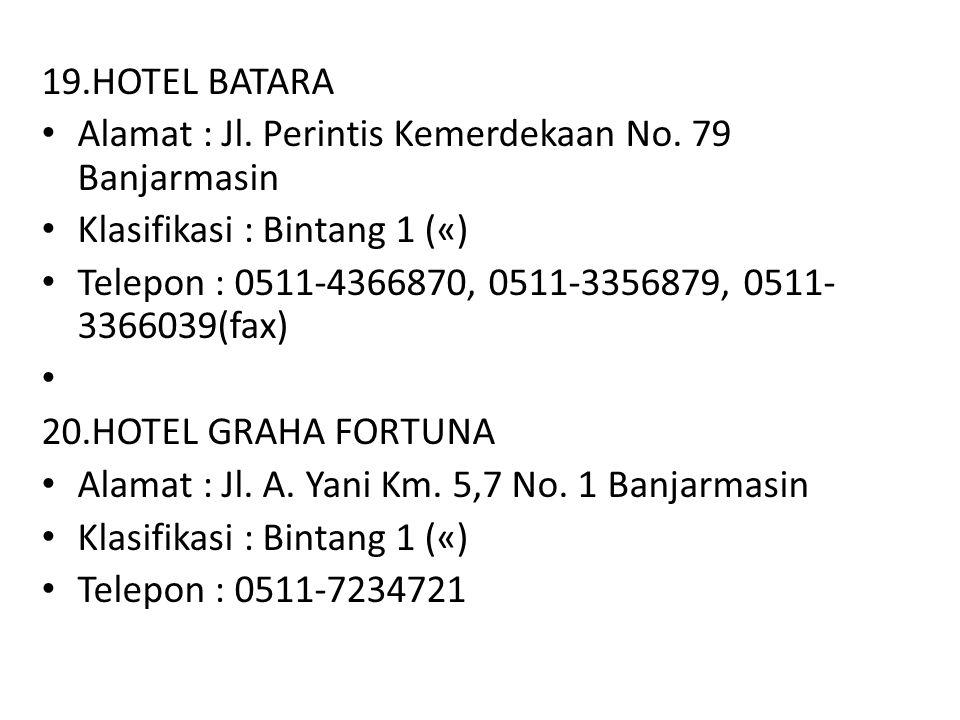 19.HOTEL BATARA Alamat : Jl. Perintis Kemerdekaan No. 79 Banjarmasin. Klasifikasi : Bintang 1 («)