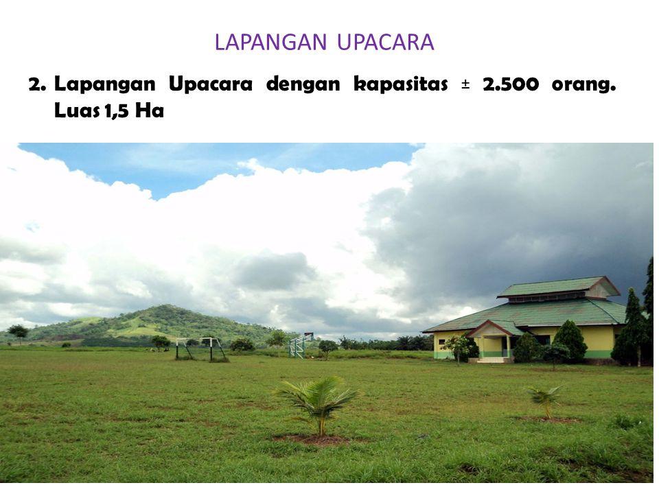 LAPANGAN UPACARA 2. Lapangan Upacara dengan kapasitas ± 2.500 orang. Luas 1,5 Ha