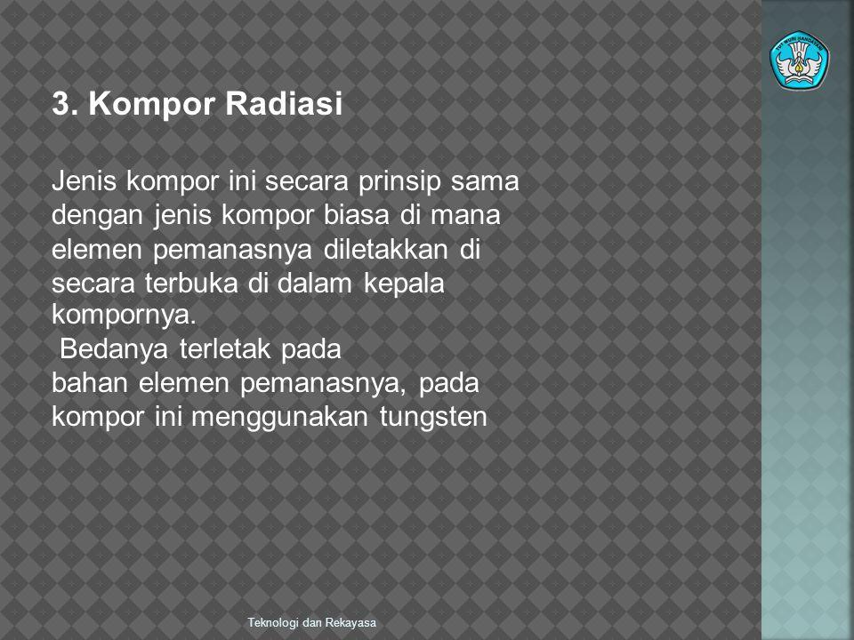 3. Kompor Radiasi Jenis kompor ini secara prinsip sama