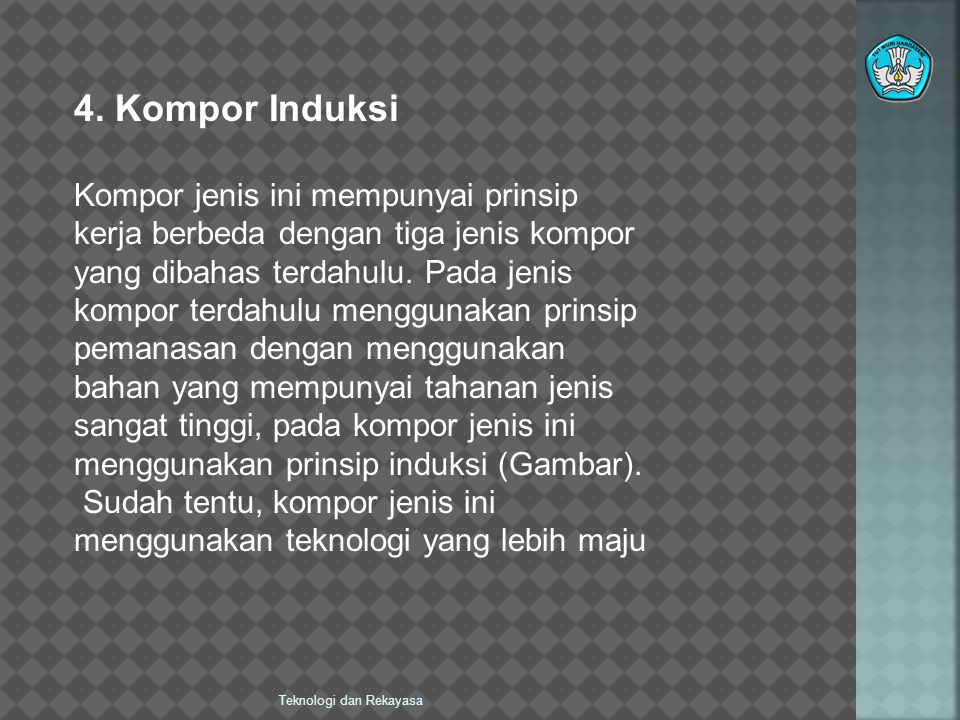 4. Kompor Induksi Kompor jenis ini mempunyai prinsip