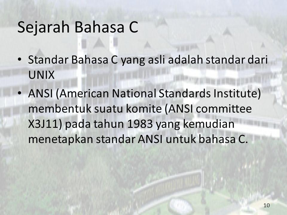 Sejarah Bahasa C Standar Bahasa C yang asli adalah standar dari UNIX