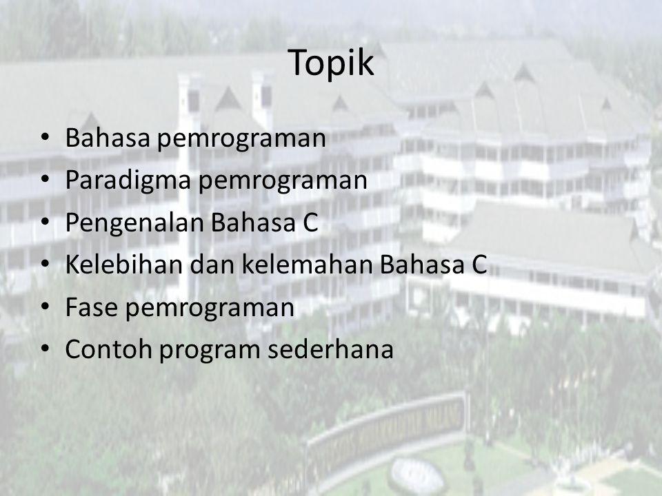Topik Bahasa pemrograman Paradigma pemrograman Pengenalan Bahasa C
