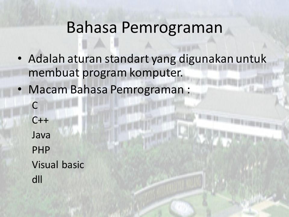 Bahasa Pemrograman Adalah aturan standart yang digunakan untuk membuat program komputer. Macam Bahasa Pemrograman :