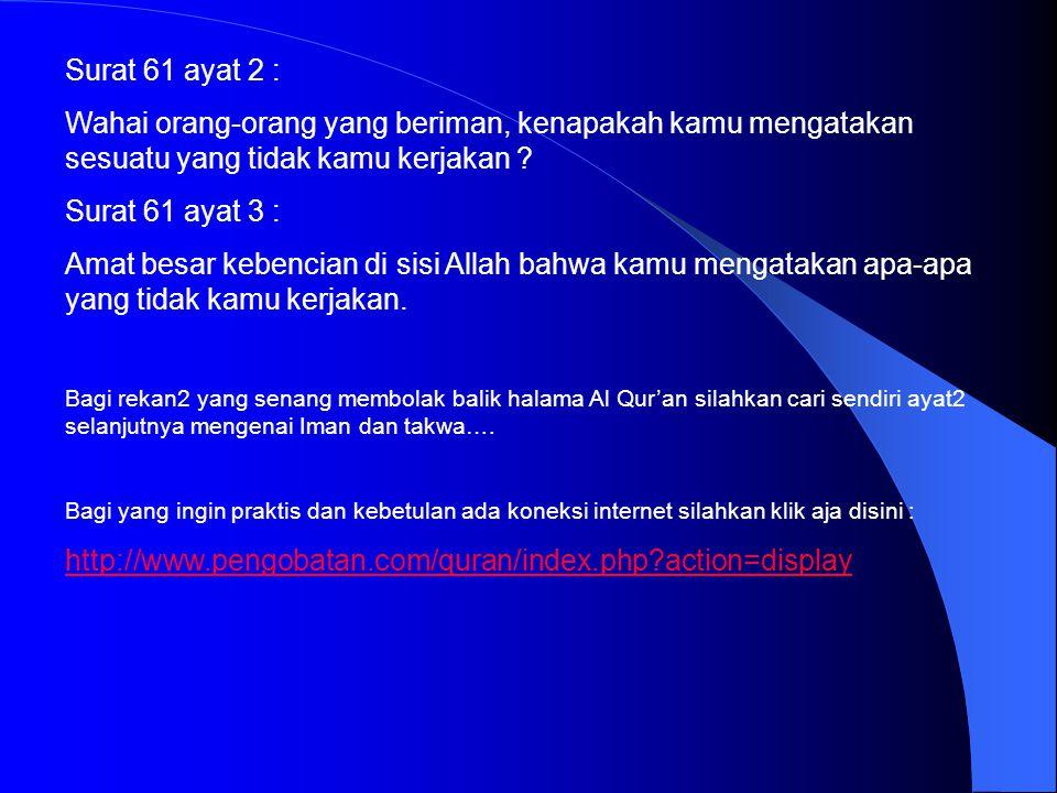 Surat 61 ayat 2 : Wahai orang-orang yang beriman, kenapakah kamu mengatakan sesuatu yang tidak kamu kerjakan