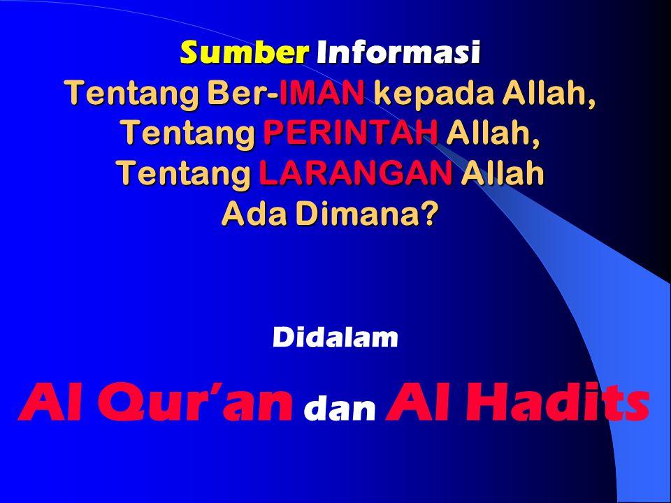 Sumber Informasi Tentang Ber-IMAN kepada Allah, Tentang PERINTAH Allah, Tentang LARANGAN Allah Ada Dimana
