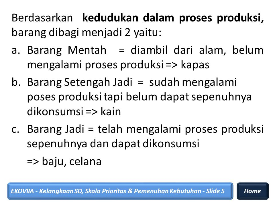 Berdasarkan kedudukan dalam proses produksi, barang dibagi menjadi 2 yaitu: