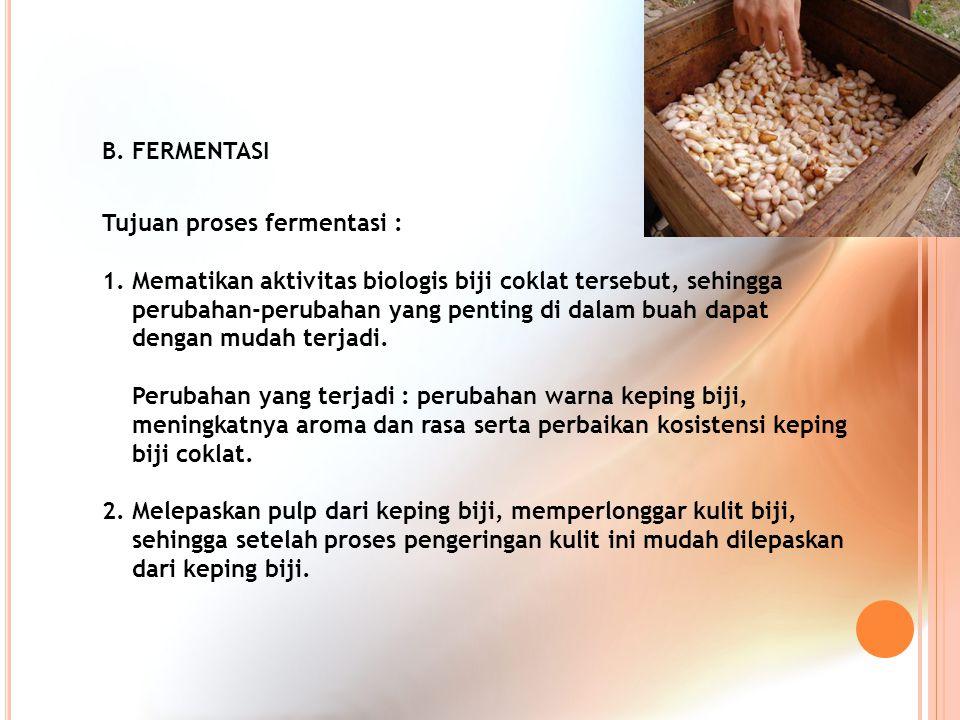 B. FERMENTASI Tujuan proses fermentasi :
