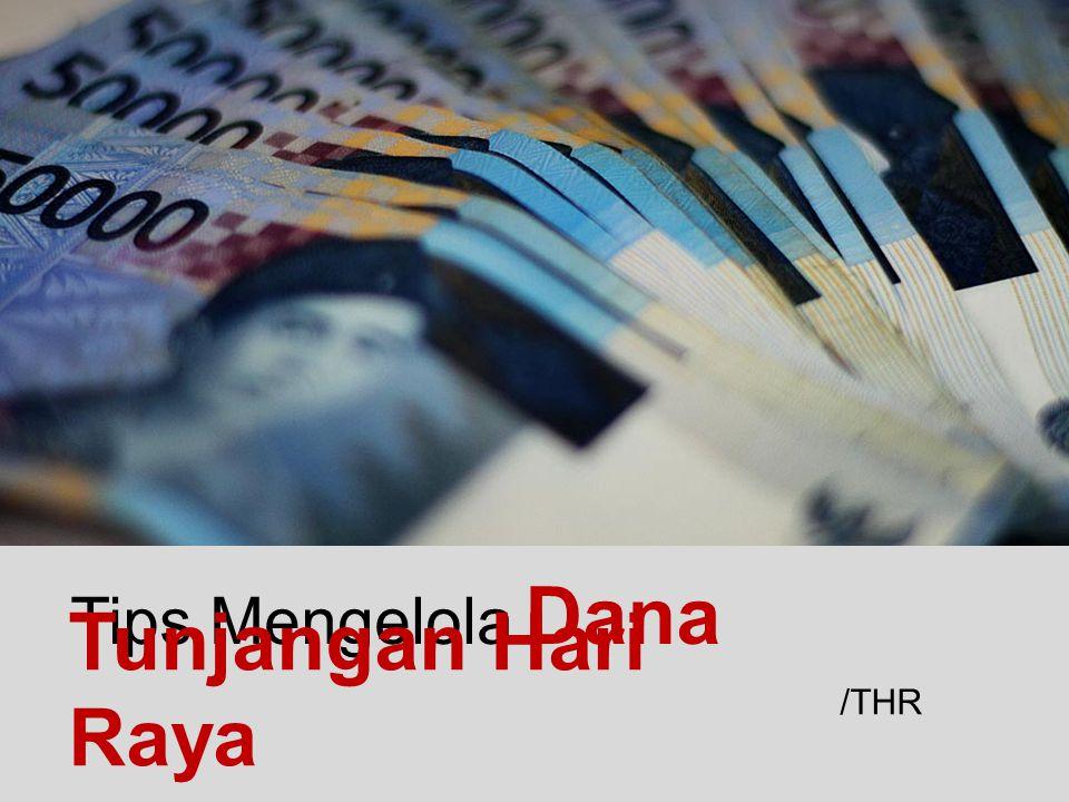 Tips Mengelola Dana Tunjangan Hari Raya /THR