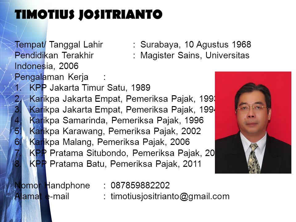 TIMOTIUS JOSITRIANTO Tempat/ Tanggal Lahir : Surabaya, 10 Agustus 1968