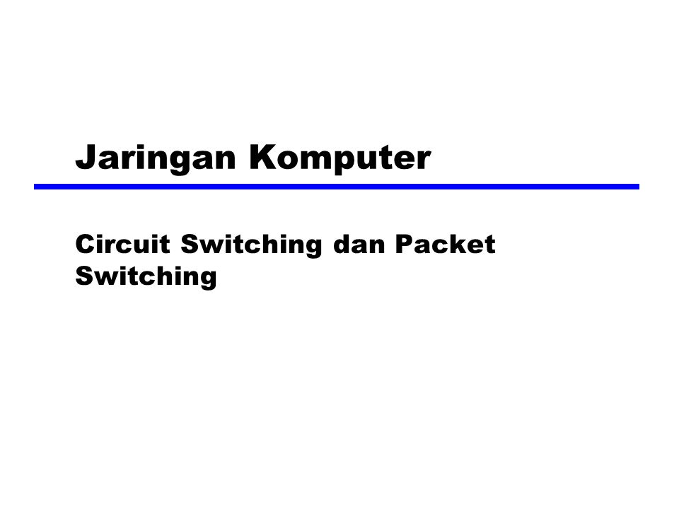 Circuit Switching dan Packet Switching