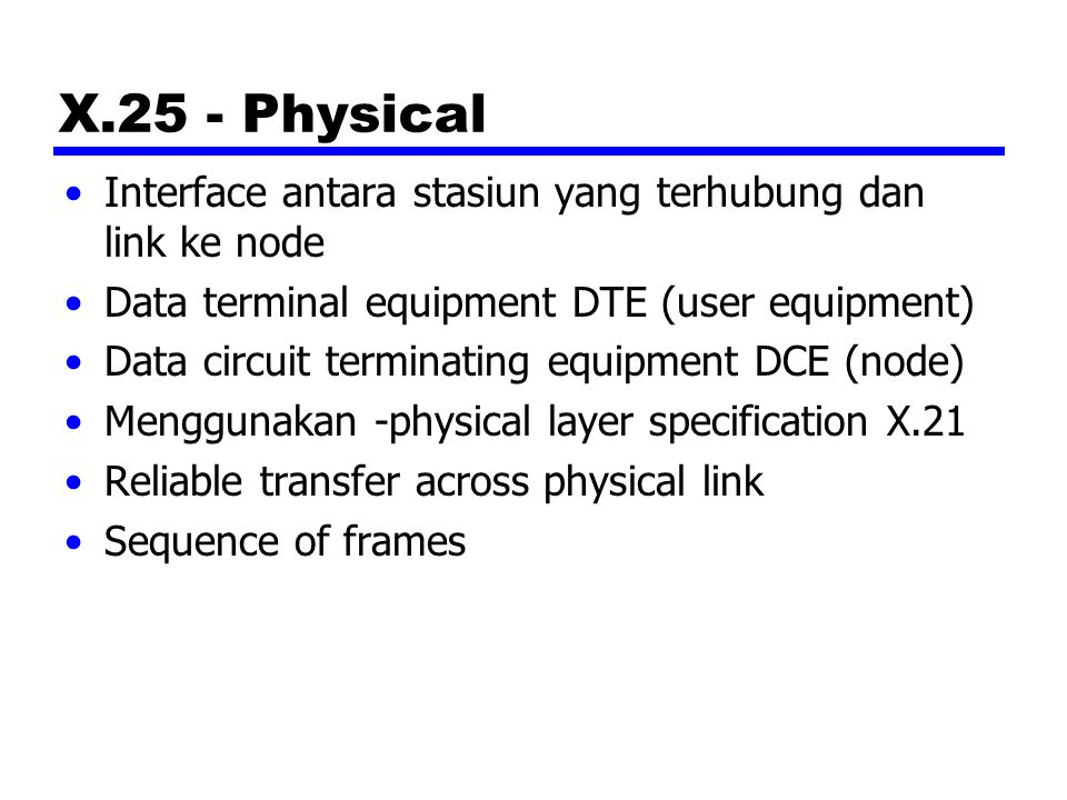 X.25 - Physical Interface antara stasiun yang terhubung dan link ke node. Data terminal equipment DTE (user equipment)