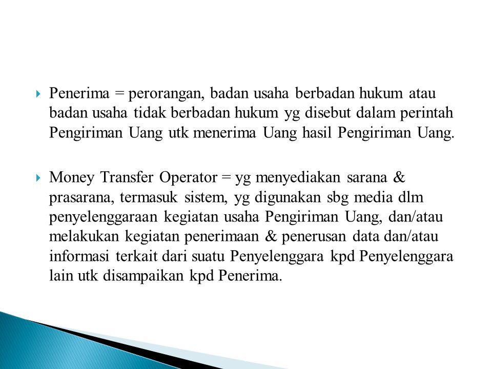 Penerima = perorangan, badan usaha berbadan hukum atau badan usaha tidak berbadan hukum yg disebut dalam perintah Pengiriman Uang utk menerima Uang hasil Pengiriman Uang.