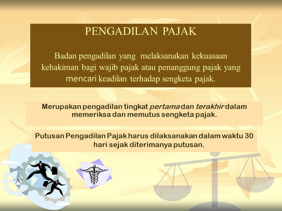 PENGADILAN PAJAK Badan pengadilan yang melaksanakan kekuasaan