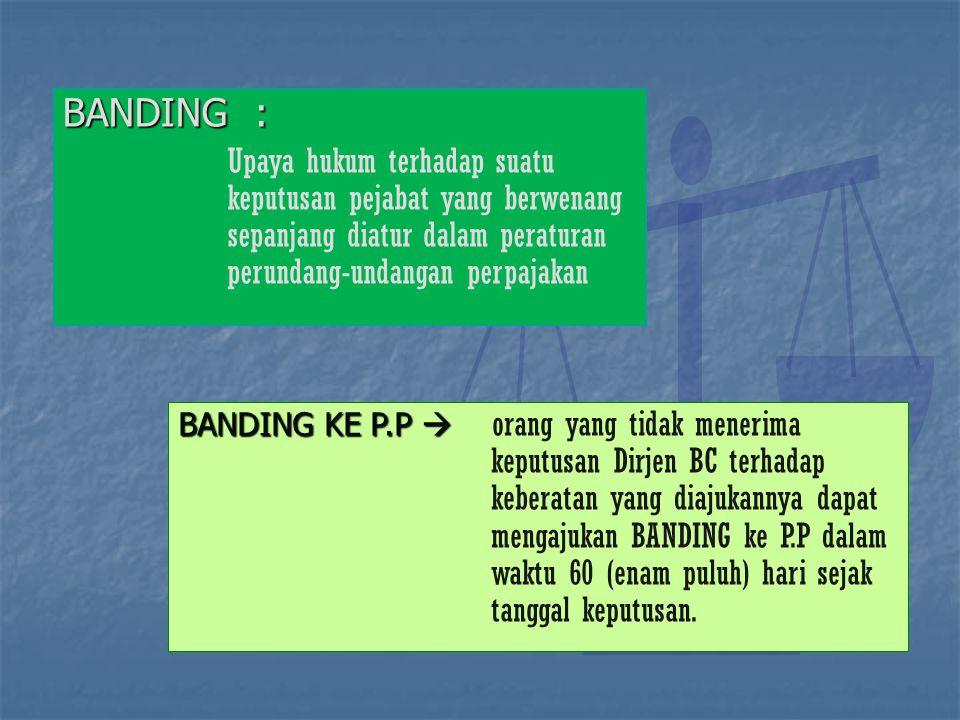 BANDING : Upaya hukum terhadap suatu keputusan pejabat yang berwenang sepanjang diatur dalam peraturan perundang-undangan perpajakan.