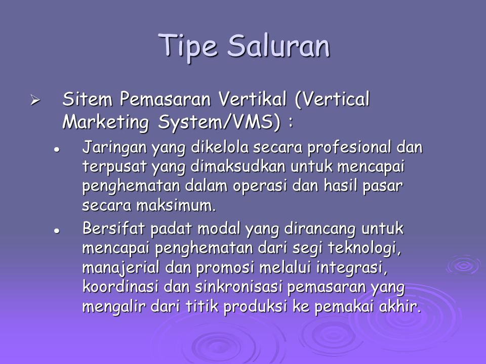 Tipe Saluran Sitem Pemasaran Vertikal (Vertical Marketing System/VMS) :