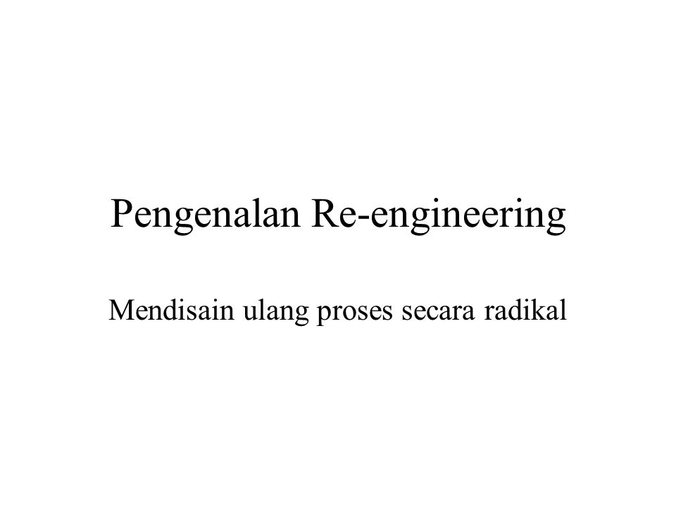 Pengenalan Re-engineering