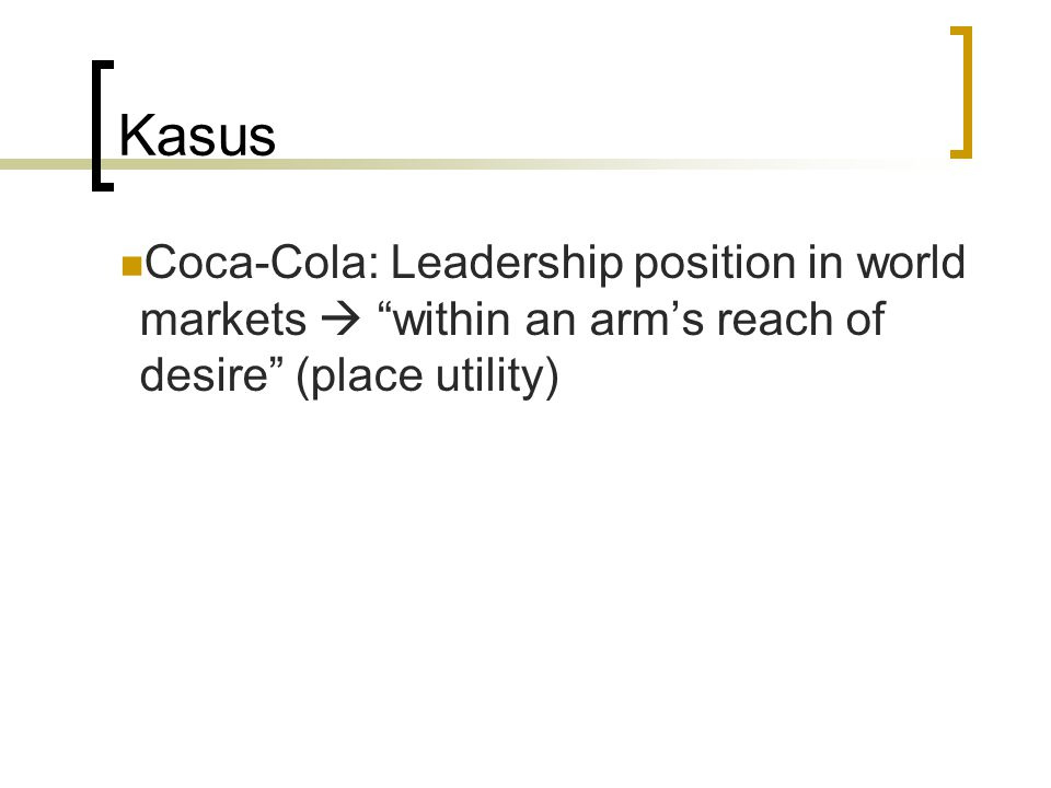 Kasus Coca-Cola: Leadership position in world markets  within an arm's reach of desire (place utility)