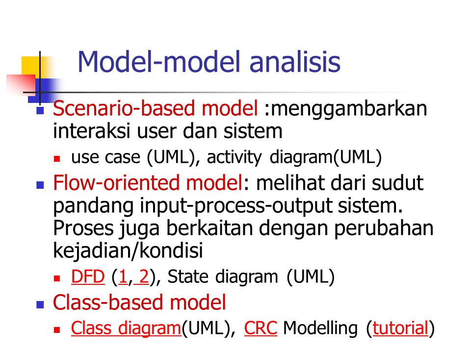 Model-model analisis Scenario-based model :menggambarkan interaksi user dan sistem. use case (UML), activity diagram(UML)