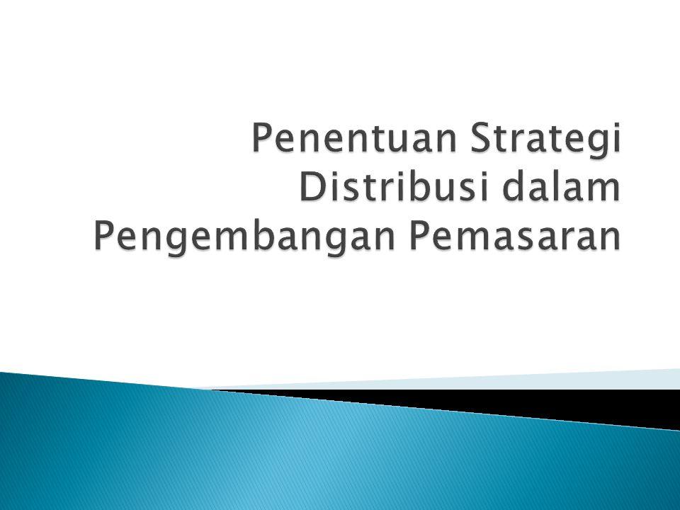 Penentuan Strategi Distribusi dalam Pengembangan Pemasaran