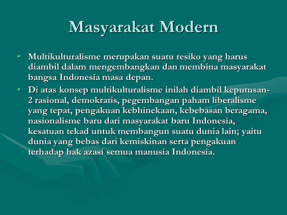 Masyarakat Modern Multikulturalisme merupakan suatu resiko yang harus diambil dalam mengembangkan dan membina masyarakat bangsa Indonesia masa depan.