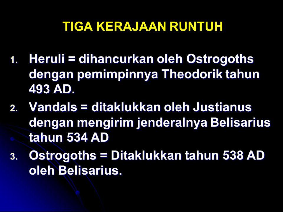 TIGA KERAJAAN RUNTUH Heruli = dihancurkan oleh Ostrogoths dengan pemimpinnya Theodorik tahun 493 AD.