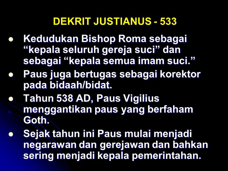 DEKRIT JUSTIANUS - 533 Kedudukan Bishop Roma sebagai kepala seluruh gereja suci dan sebagai kepala semua imam suci.