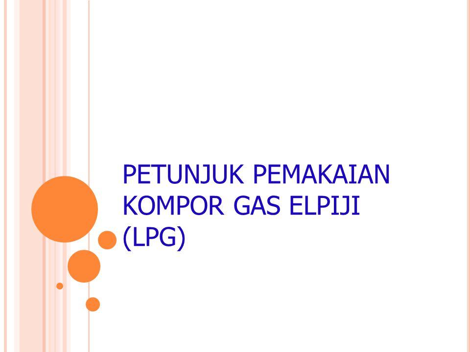 PETUNJUK PEMAKAIAN KOMPOR GAS ELPIJI (LPG)