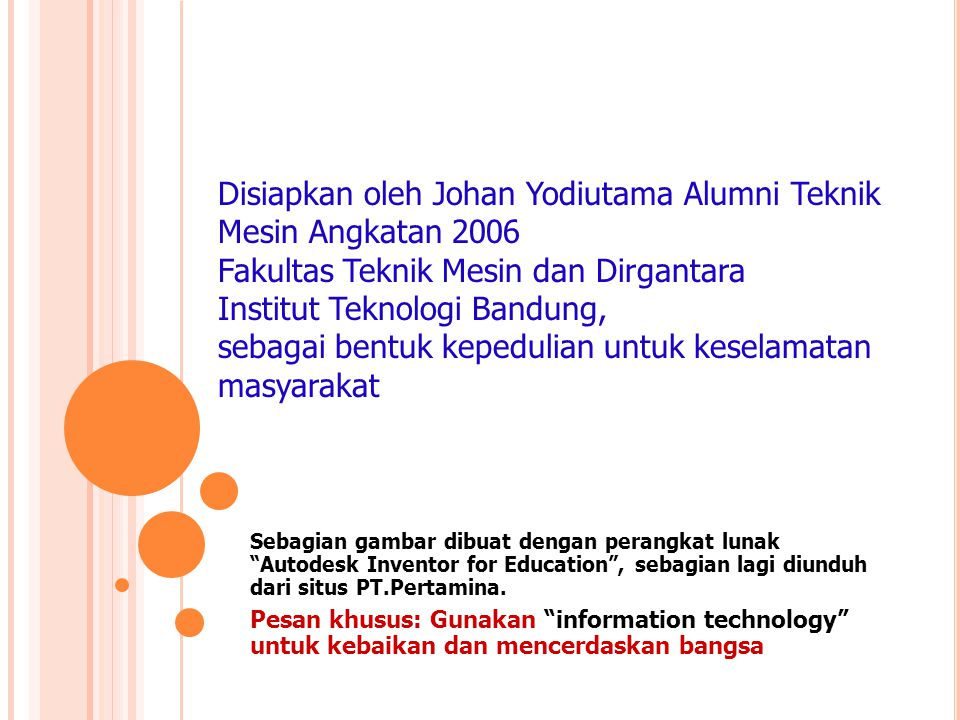 Disiapkan oleh Johan Yodiutama Alumni Teknik Mesin Angkatan 2006 Fakultas Teknik Mesin dan Dirgantara Institut Teknologi Bandung, sebagai bentuk kepedulian untuk keselamatan masyarakat