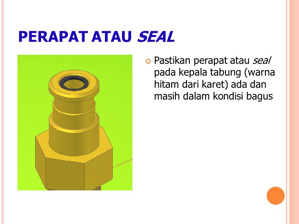 PERAPAT ATAU SEAL Pastikan perapat atau seal pada kepala tabung (warna hitam dari karet) ada dan masih dalam kondisi bagus.