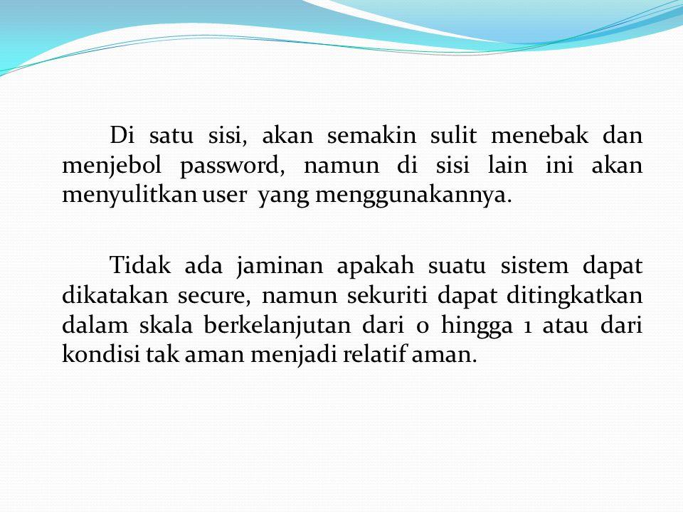Di satu sisi, akan semakin sulit menebak dan menjebol password, namun di sisi lain ini akan menyulitkan user yang menggunakannya.