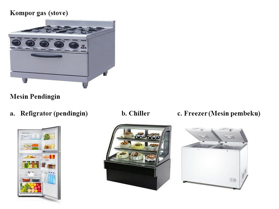 Kompor gas (stove) Mesin Pendingin Refigrator (pendingin) b. Chiller c. Freezer (Mesin pembeku)