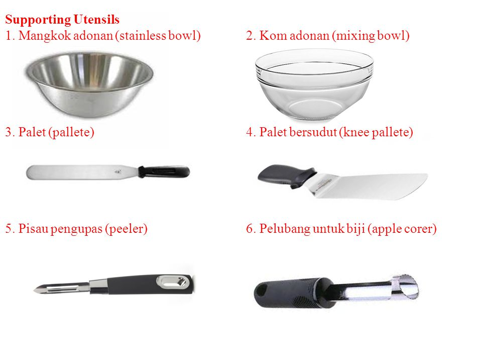 Supporting Utensils 1. Mangkok adonan (stainless bowl) 2. Kom adonan (mixing bowl) 3. Palet (pallete) 4. Palet bersudut (knee pallete)