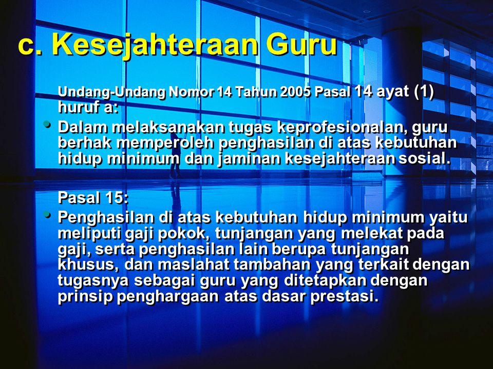 c. Kesejahteraan Guru Undang-Undang Nomor 14 Tahun 2005 Pasal 14 ayat (1) huruf a: