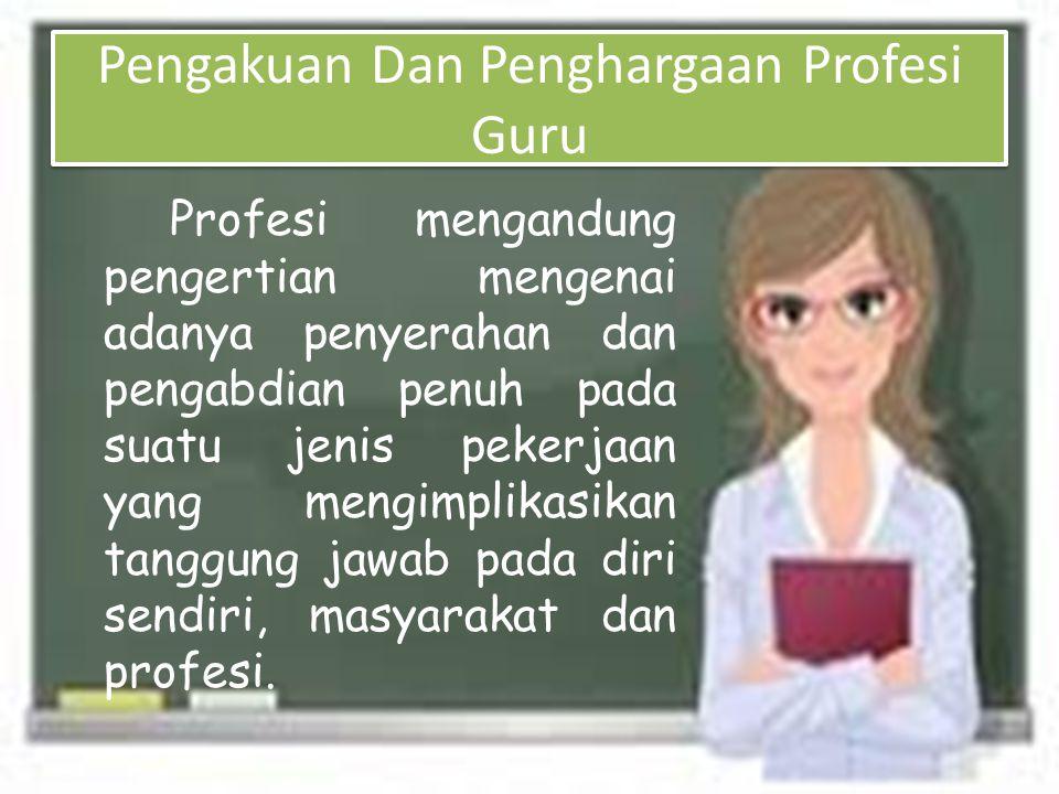 Pengakuan Dan Penghargaan Profesi Guru