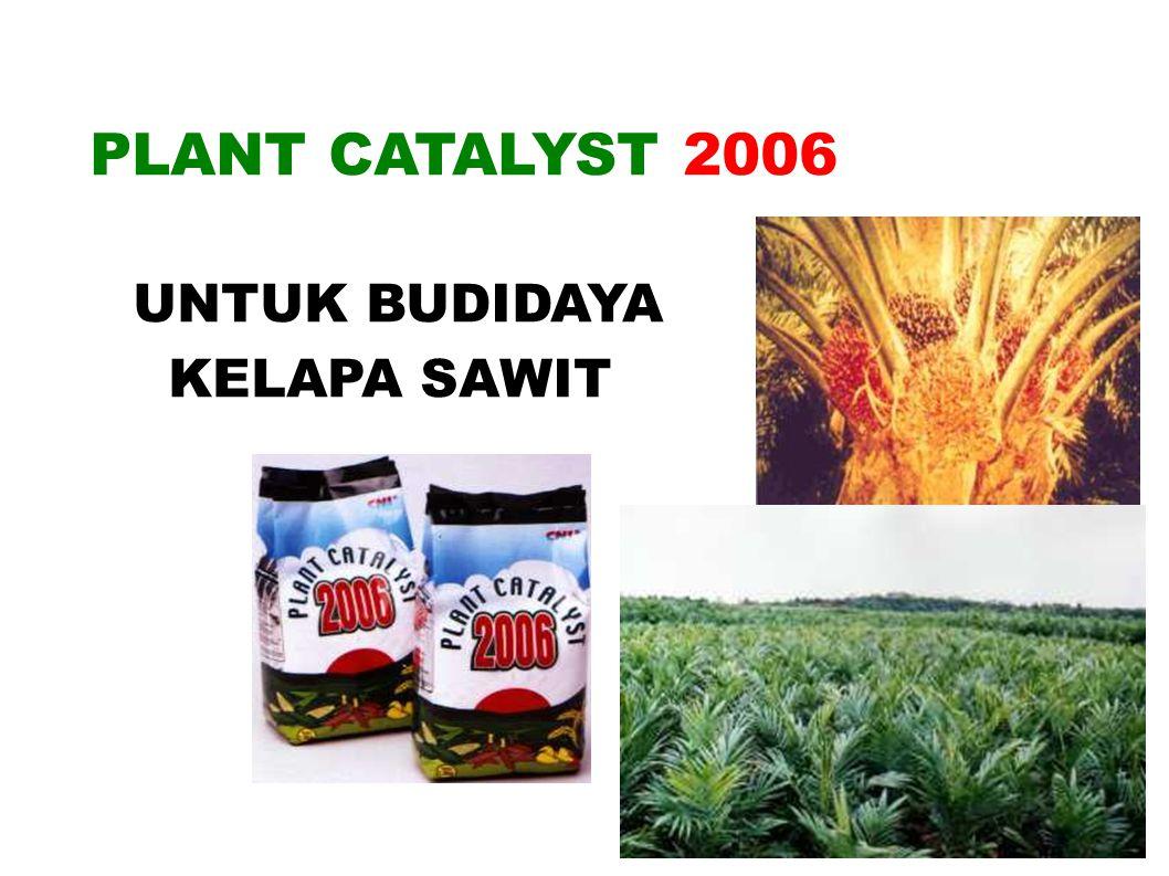PLANT CATALYST 2006 UNTUK BUDIDAYA KELAPA SAWIT