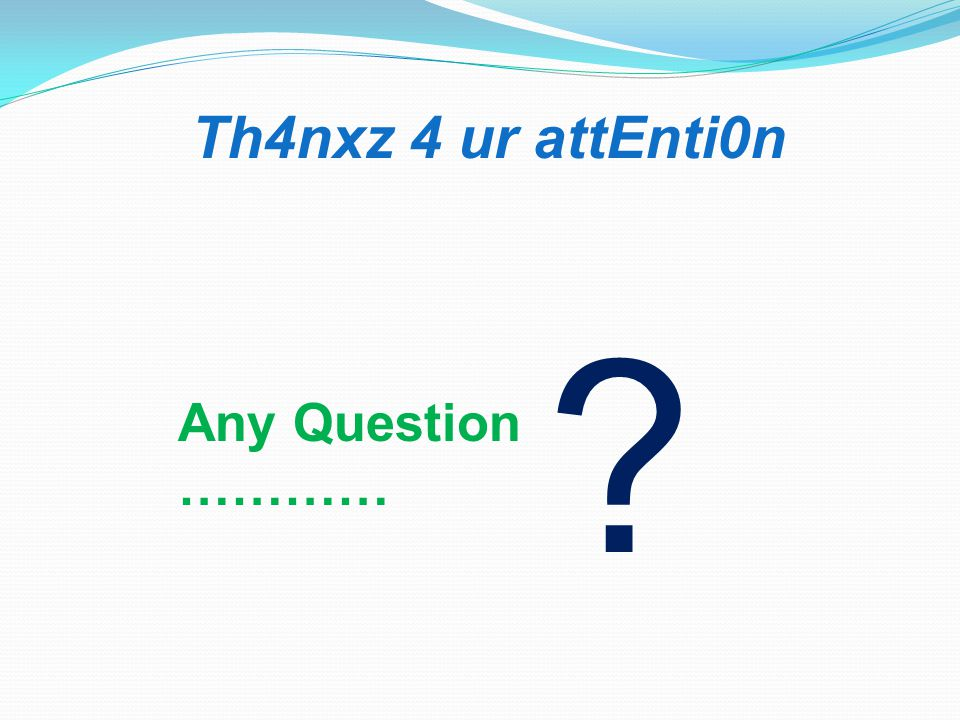 Th4nxz 4 ur attEnti0n Any Question …………