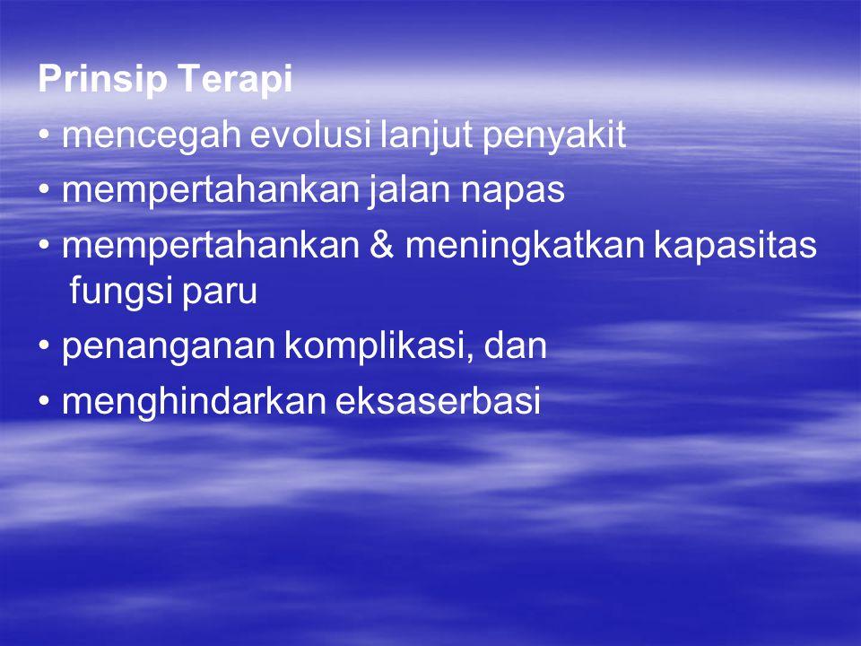 Prinsip Terapi • mencegah evolusi lanjut penyakit. • mempertahankan jalan napas. • mempertahankan & meningkatkan kapasitas fungsi paru.