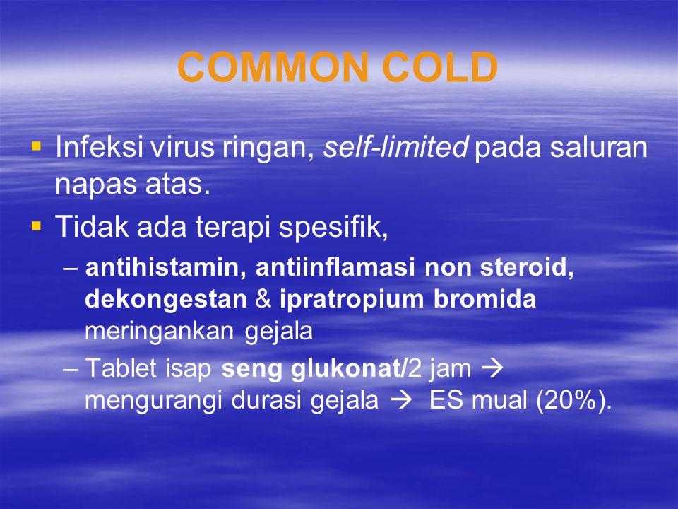 COMMON COLD Infeksi virus ringan, self-limited pada saluran napas atas. Tidak ada terapi spesifik,